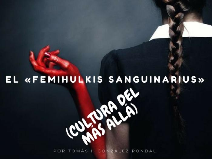 EL «FEMIHULKIS SANGUINARIUS».jpg